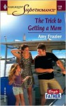 Trick to Getting a Mom: Single Father (Harlequin Super Romance #1269) -