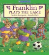 Franklin Plays The Game - Paulette Bourgeois, Brenda Clark