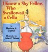 I Know a Shy Fellow Who Swallowed a Cello - Barbara S. Garriel