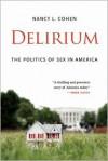 Delirium: The Politics of Sex in America - Nancy L. Cohen