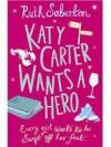 Katy Carter Wants a Hero - Ruth Saberton