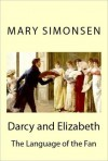 Darcy and Elizabeth: The Language of the Fan - Mary Lydon Simonsen