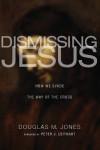 Dismissing Jesus: How We Evade the Way of the Cross - Douglas M. Jones III, Peter J. Leithart