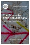The Assassin from Apricot City. Reportage from Turkey - Witold Szabłowski, Antonia Lloyd-Jones