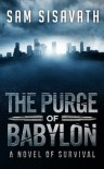 The Purge of Babylon: A Novel of Survival - Sam Sisavath