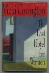 The Last Hotel For Women: A Novel - Vicki Covington