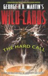 Wild Cards: The Hard Call - Eric Battle, Daniel Abraham, George R.R. Martin