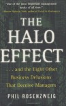 The Halo Effect: ... and the Eight Other Business Delusions That Deceive Managers - Philip M. Rosenzweig
