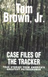 Case Files of the Tracker: True Stories from America's Greatest Outdoors - Tom Brown Jr.