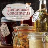 Homemade Condiments: Artisan Recipes Using Fresh, Natural Ingredients - Jessica Harlan
