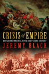 Crisis of Empire: Britain and America in the Eighteenth Century - Jeremy Black