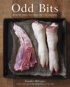 Odd Bits: How to Cook the Rest of the Animal - Jennifer McLagan, Leigh Beisch