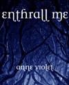 Enthrall Me - Anne Violet