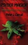 Psyber Magick: Advanced Ideas In Chaos Magick - Peter J. Carroll