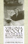 Virginia Woolf and the Bloomsbury Avant-garde: War, Civilization, Modernity (Gender and Culture Series) - Christine Froula