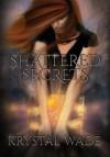 Shattered Secrets - Krystal Wade