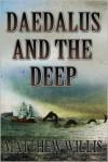Daedalus and the Deep - Matthew   Willis