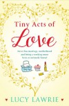 Tiny acts of love - Lucy Lawrie