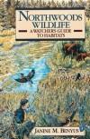 Northwoods Wildlife: A Watcher's Guide to Habitats - Janine M. Benyus