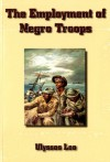 The employment of Negro troops (CMH pub) - Ulysses Lee