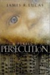 A Perfect Persecution - James R. Lucas