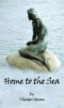 Home to the Sea - Chester Aaron