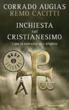 Inchiesta sul cristianesimo. Come si costruisce una religione - Corrado Augias, Remo Cacitti