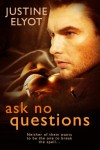 Ask No Questions - Justine Elyot