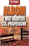 I miei martedì col professore - Mitch Albom, Francesca Bandel Dragone