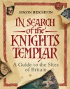 In Search of the Knights Templar: A Guide to the Sites of Britain - Simon Brighton