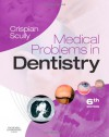Medical Problems in Dentistry, 6e - Crispian Scully CBE  MD PhD MDS MRCS BSc FDSRCS FDSRCPS FFDRCSI FDSRCSE FRCPath FMedSci FHEA FUCL DSc DChD DMed[HC] DrHC