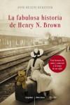La fabulosa historia de Henry N.Brown - Anne Helene Bubenzer