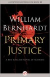 Primary Justice: A Ben Kincaid Novel of Suspense (Book One) - William Bernhardt