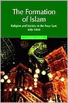 The Formation of Islam: Religion and Society in the Near East, 600-1800 (Themes in Islamic History) - Jonathan P. Berkey