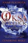 Oksa Pollock: the Last Hope - Anne Plichota;Wolf Cendrine