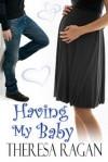 Having My Baby - Theresa Ragan