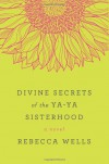 The Divine Secrets of the Ya-Ya Sisterhood - Rebecca Wells