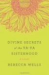 The Divine Secrets of the Ya-Ya Sisterhood - Rebecca Wells