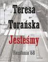 Jesteśmy. Rozstania '68 - Teresa Torańska