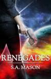 Renegades (The Renegades Series, Book #1) - S.A. Mason