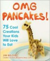OMG Pancakes!: 75 Cool Creations Your Kids Will Love to Eat - Jim Belosic