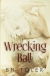 Wrecking Ball - B N Toler