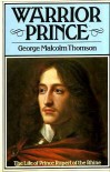 Warrior Prince: Prince Rupert Of The Rhine - George Malcolm Thomson