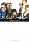 Arcade Fire: A Biography - Mick Middles