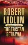 The Tristan Betrayal - Robert Ludlum