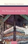 Die Prinzessin auf der Erbse - Hans Christian Andersen;Mathilde Mann (Übers.);Julia Schuster (Hrsg.)