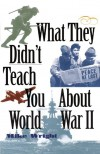 What They Didn't Teach You About World War II - Mike Wright