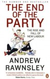 The End of the Party: The Rise and Fall of New Labour - Andrew Rawnsley