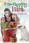 Unwrapping Hank - Eli Easton