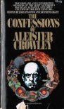 The Confessions of Aleister Crowley: An Autohagiography - Aleister Crowley, John Symonds, Kenneth Grant, Large Photographic Section